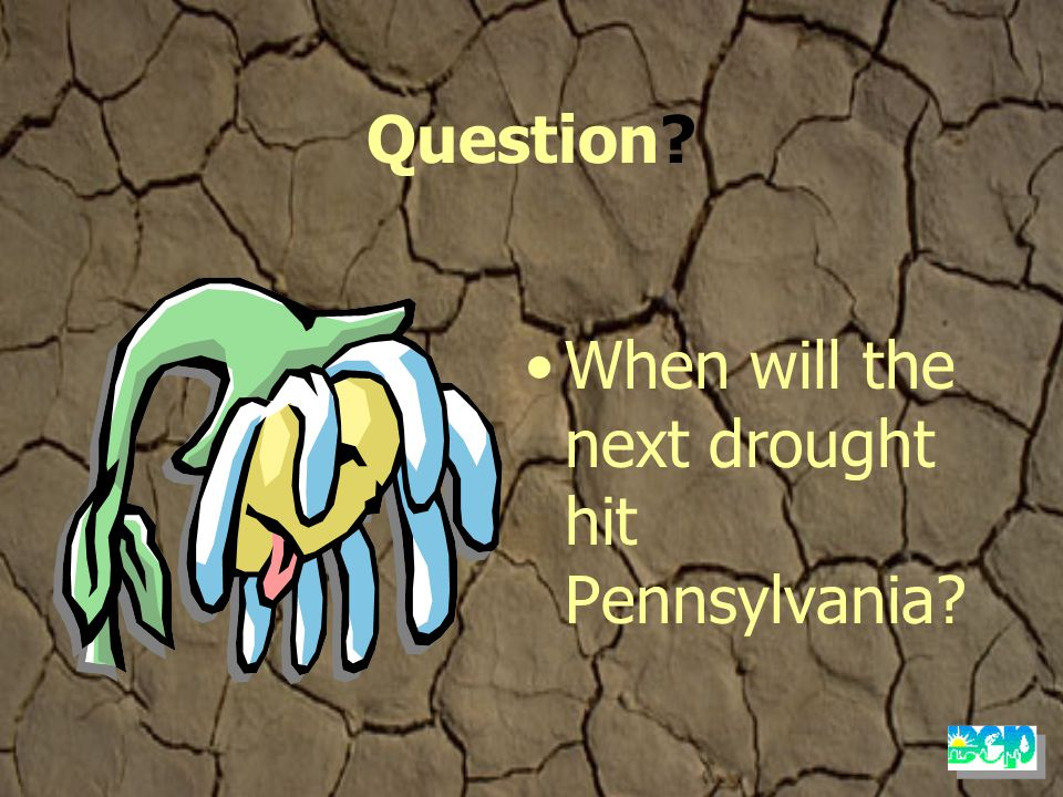 Question? When will the next drought hit Pennsylvania?
