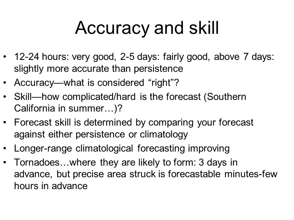 """Accuracy and skill 12-24 hours: very good, 2-5 days: fairly good, above 7 days: slightly more accurate than persistence Accuracy—what is considered """"r"""