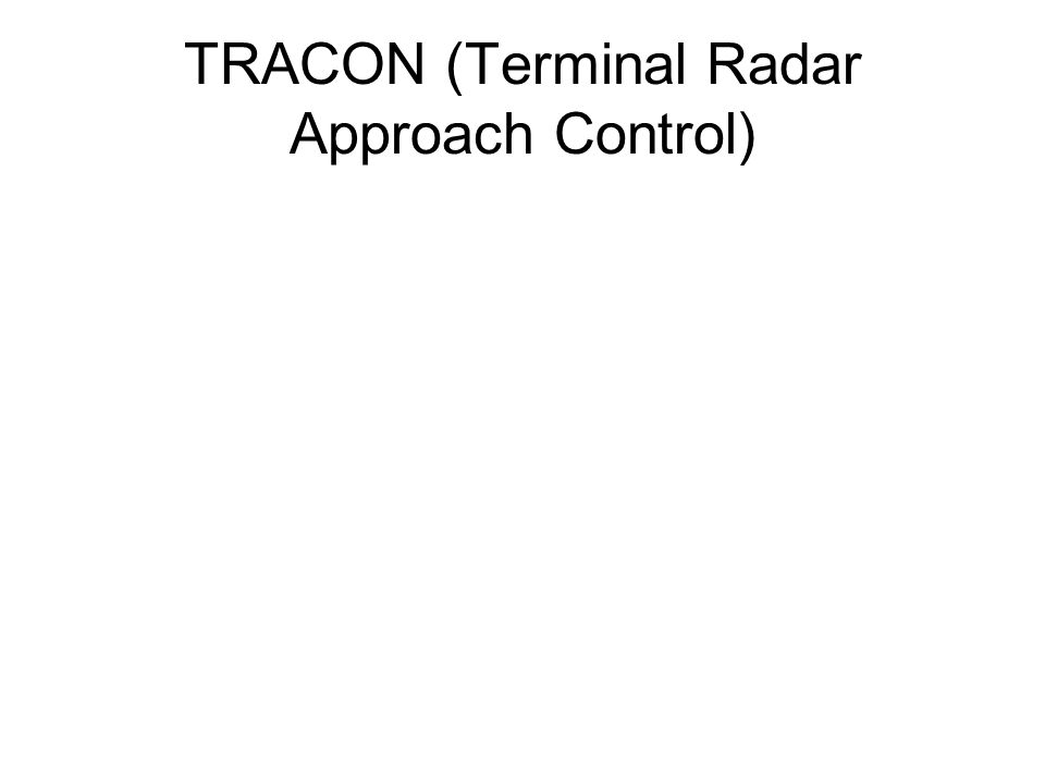 TRACON (Terminal Radar Approach Control)