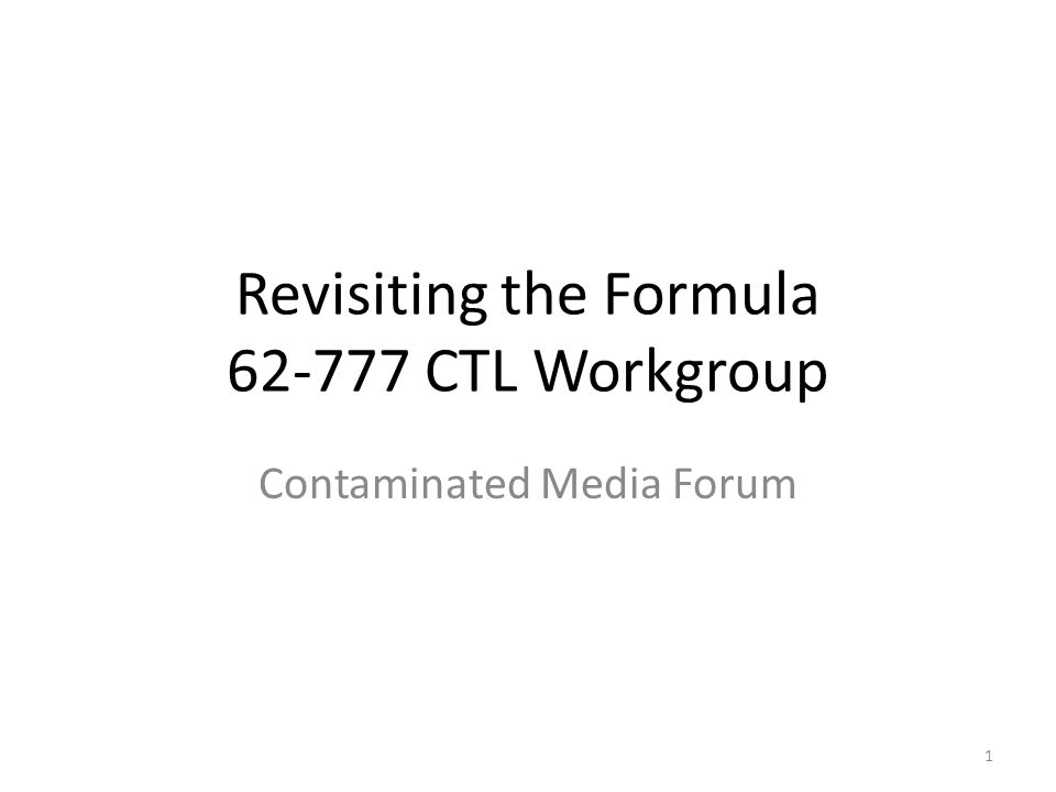Revisiting the Formula 62-777 CTL Workgroup Contaminated Media Forum 1