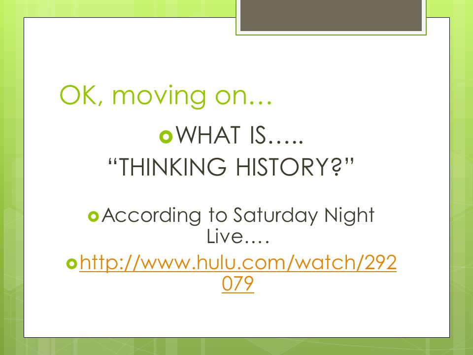 OK, moving on…  WHAT IS….. THINKING HISTORY?  According to Saturday Night Live….