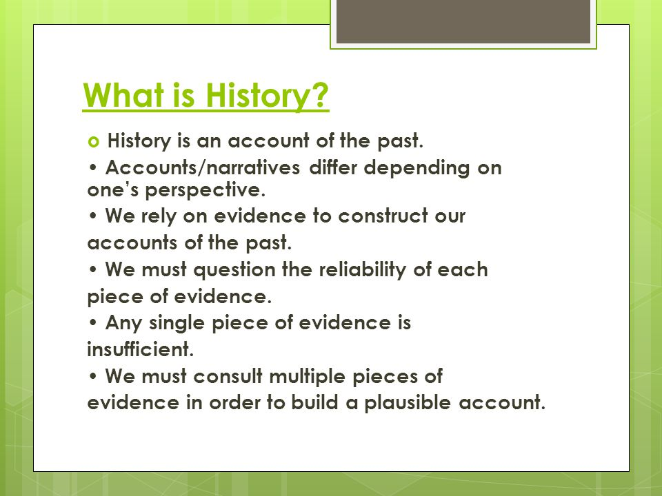 What is History.  History is an account of the past.