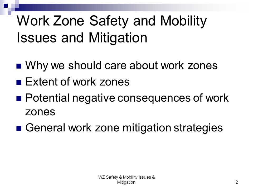 WZ Safety & Mobility Issues & Mitigation13 Highway Worker Safety ~ 120 workers killed annually Occupational injury rates:  8 times all workers (average)  Double (2x) other construction workers Negative Consequences of Work Zones