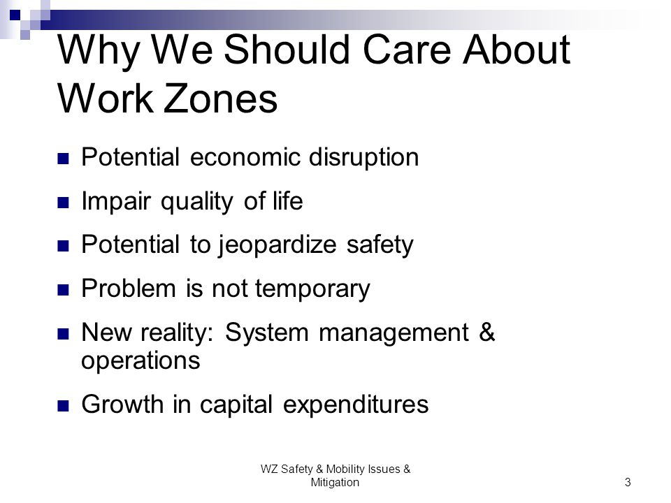 WZ Safety & Mobility Issues & Mitigation4 Why We Should Care About Work Zones
