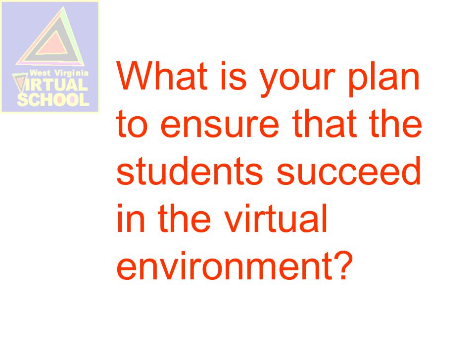What is your plan to ensure that the students succeed in the virtual environment