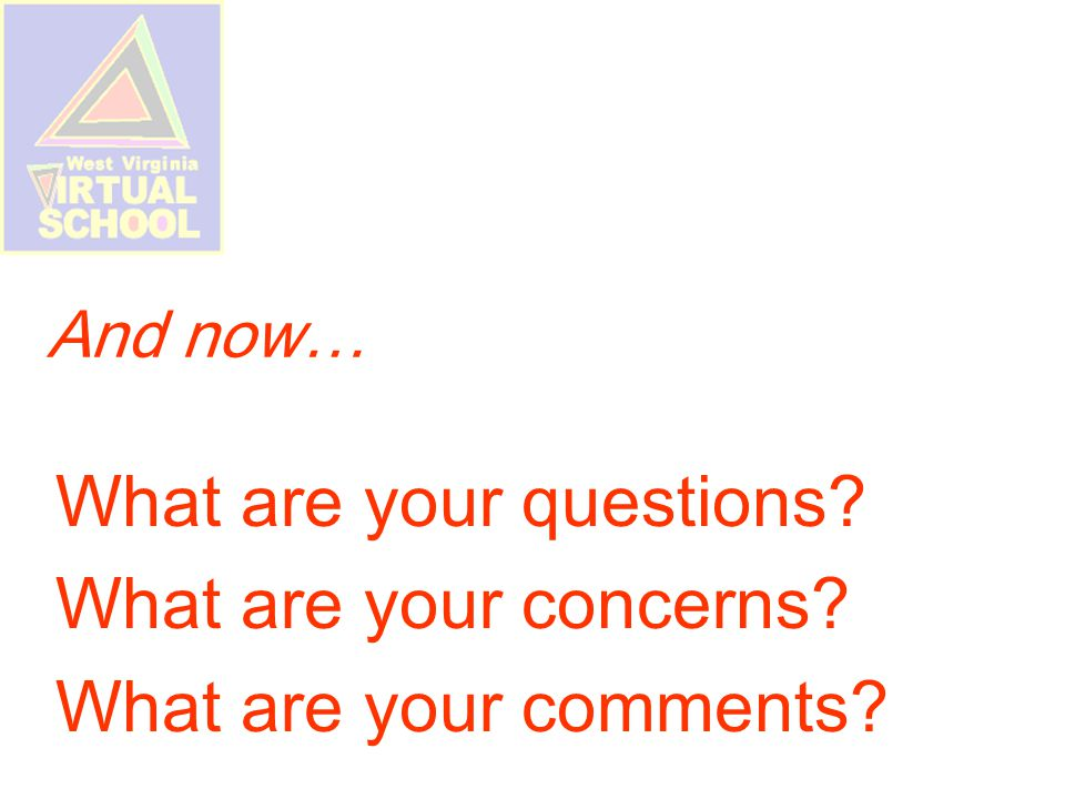 And now… What are your questions What are your concerns What are your comments