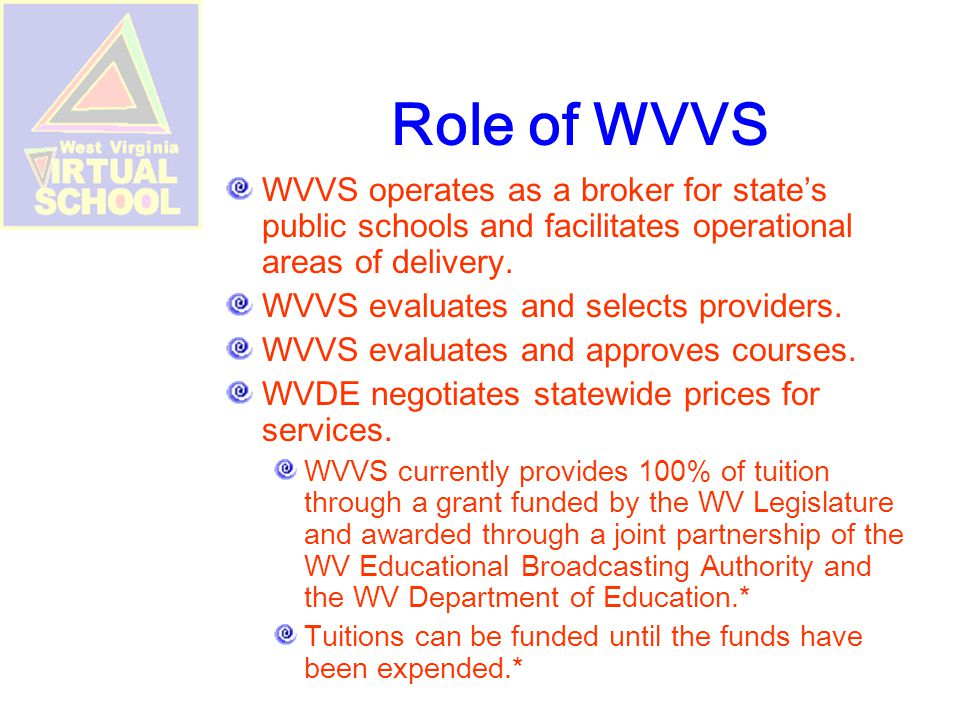 Role of WVVS WVVS operates as a broker for state's public schools and facilitates operational areas of delivery.