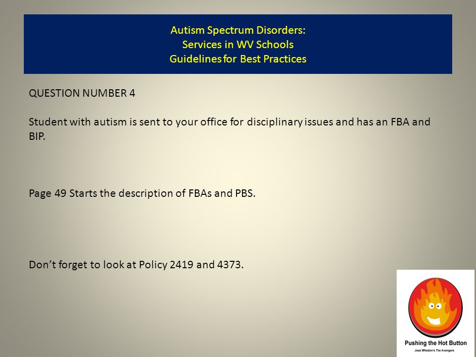 QUESTION NUMBER 4 Student with autism is sent to your office for disciplinary issues and has an FBA and BIP.