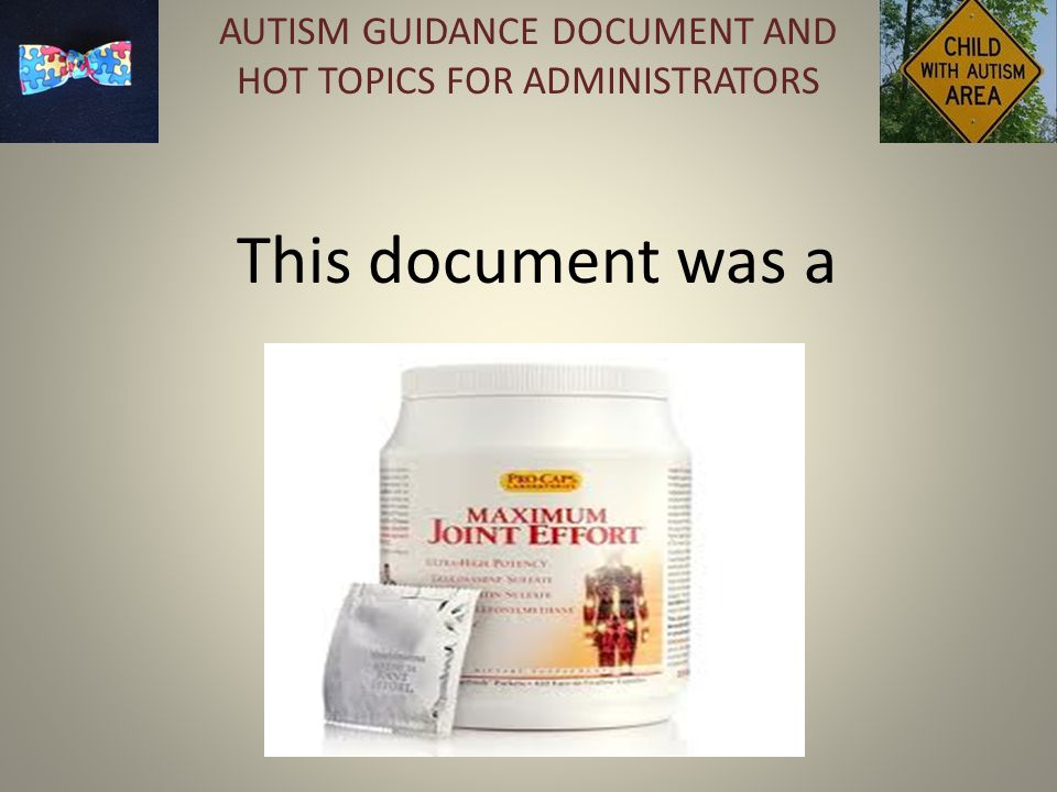 This document was a AUTISM GUIDANCE DOCUMENT AND HOT TOPICS FOR ADMINISTRATORS