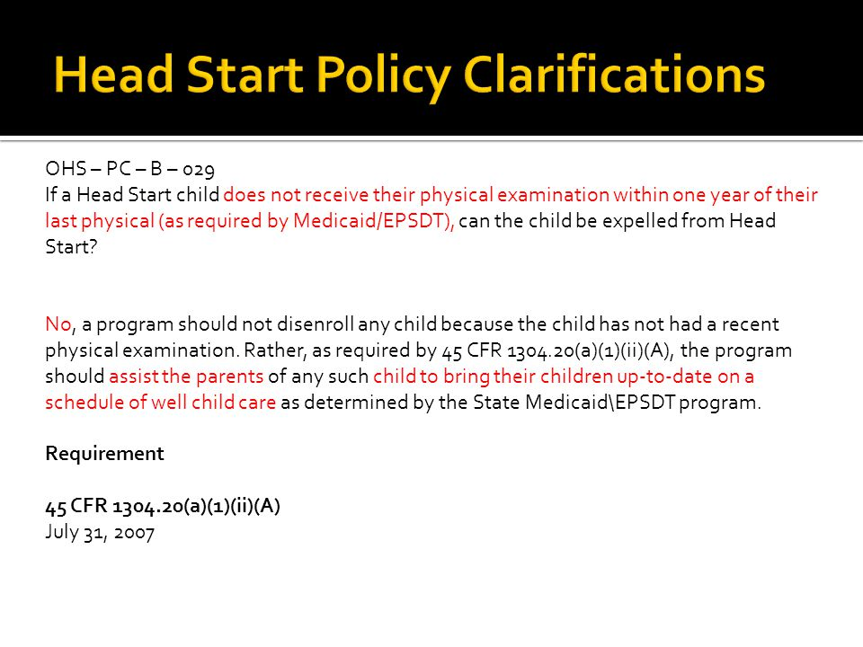 OHS – PC – B – 029 If a Head Start child does not receive their physical examination within one year of their last physical (as required by Medicaid/EPSDT), can the child be expelled from Head Start.
