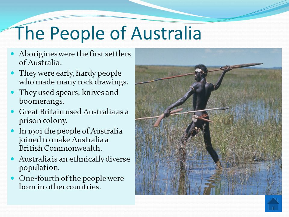 The People of Australia Aborigines were the first settlers of Australia.
