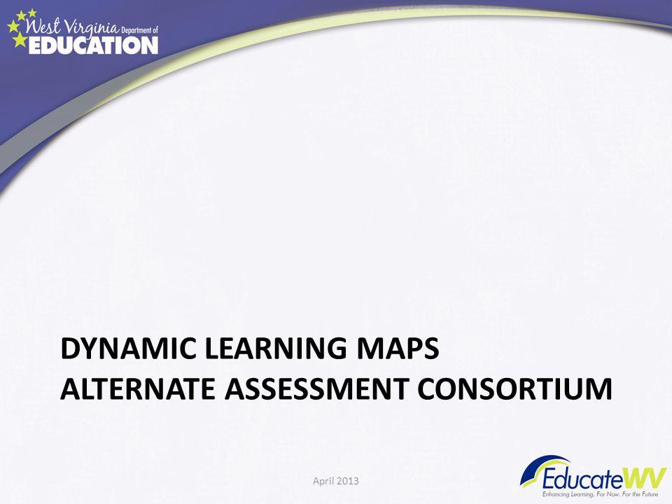 DYNAMIC LEARNING MAPS ALTERNATE ASSESSMENT CONSORTIUM April 2013