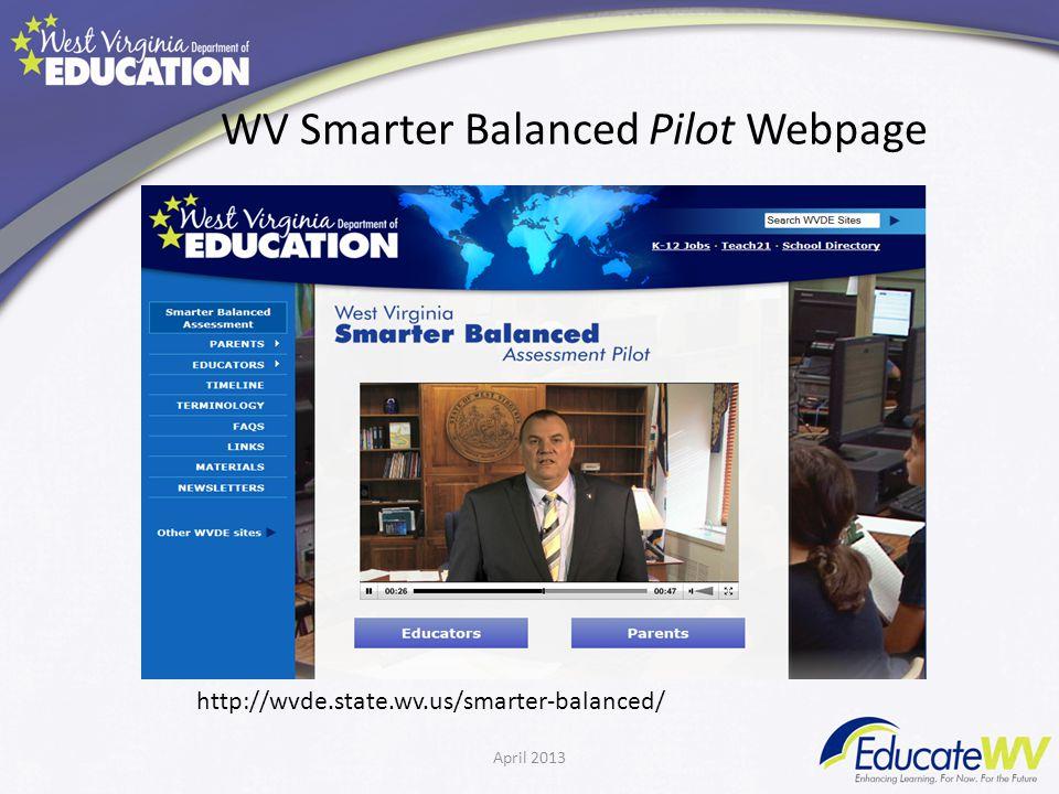 WV Smarter Balanced Pilot Webpage http://wvde.state.wv.us/smarter-balanced/ April 2013