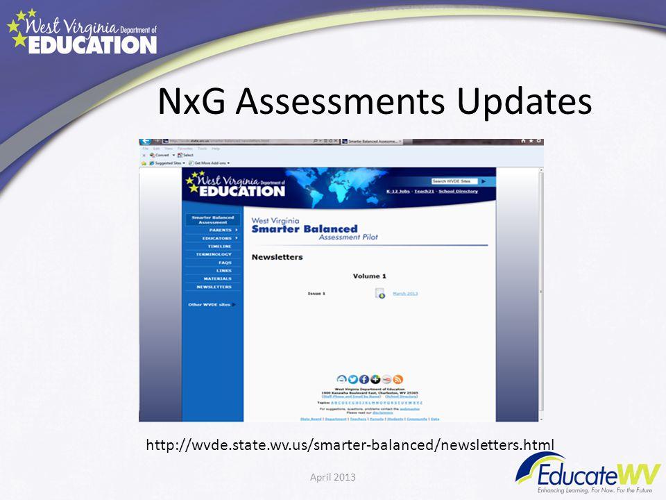 NxG Assessments Updates April 2013 http://wvde.state.wv.us/smarter-balanced/newsletters.html