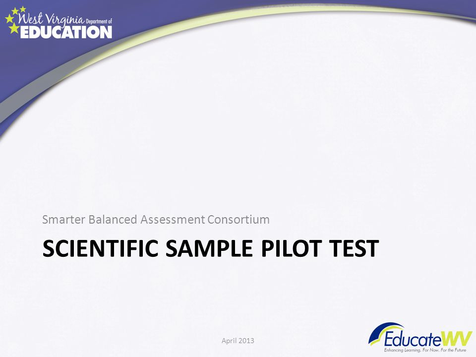 SCIENTIFIC SAMPLE PILOT TEST Smarter Balanced Assessment Consortium April 2013