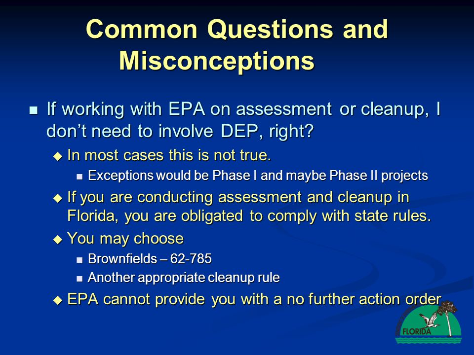Common Questions and Misconceptions If working with EPA on assessment or cleanup, I don't need to involve DEP, right? If working with EPA on assessmen
