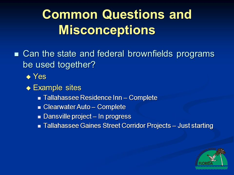 Common Questions and Misconceptions Can the state and federal brownfields programs be used together? Can the state and federal brownfields programs be
