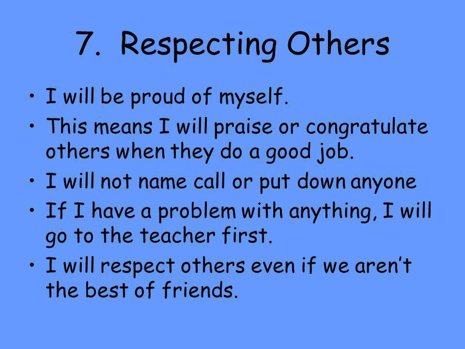 7. Respecting Others I will be proud of myself.