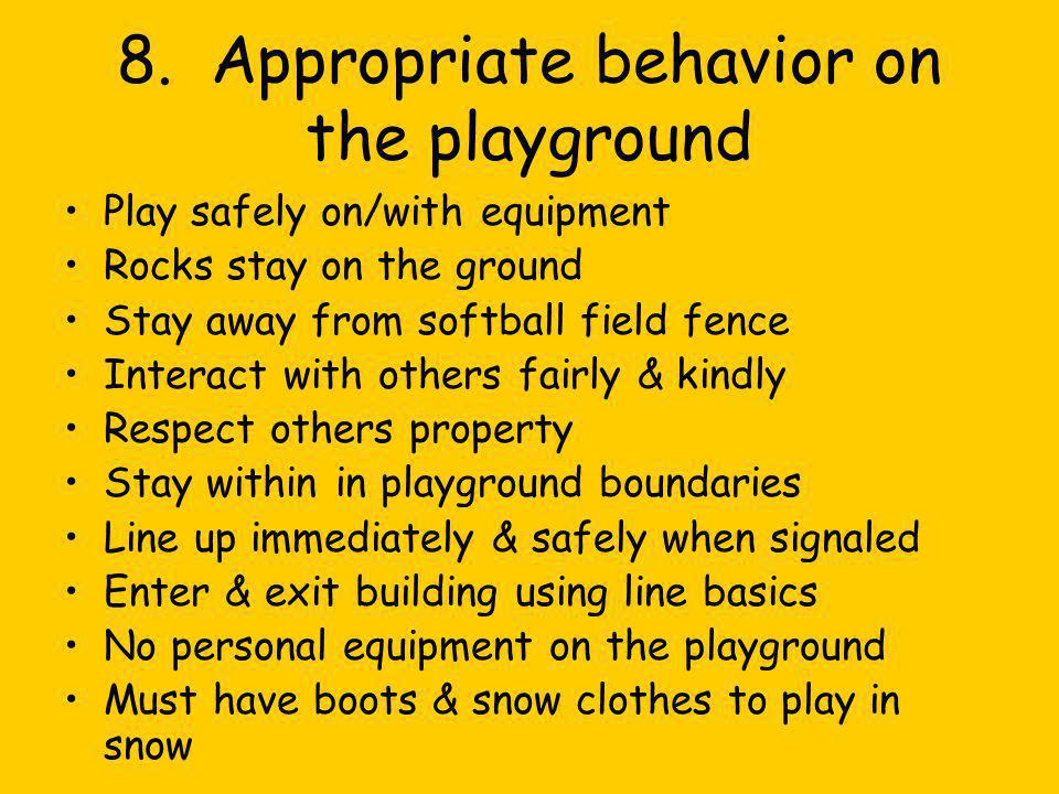 8. Appropriate behavior on the playground Play safely on/with equipment Rocks stay on the ground Stay away from softball field fence Interact with oth