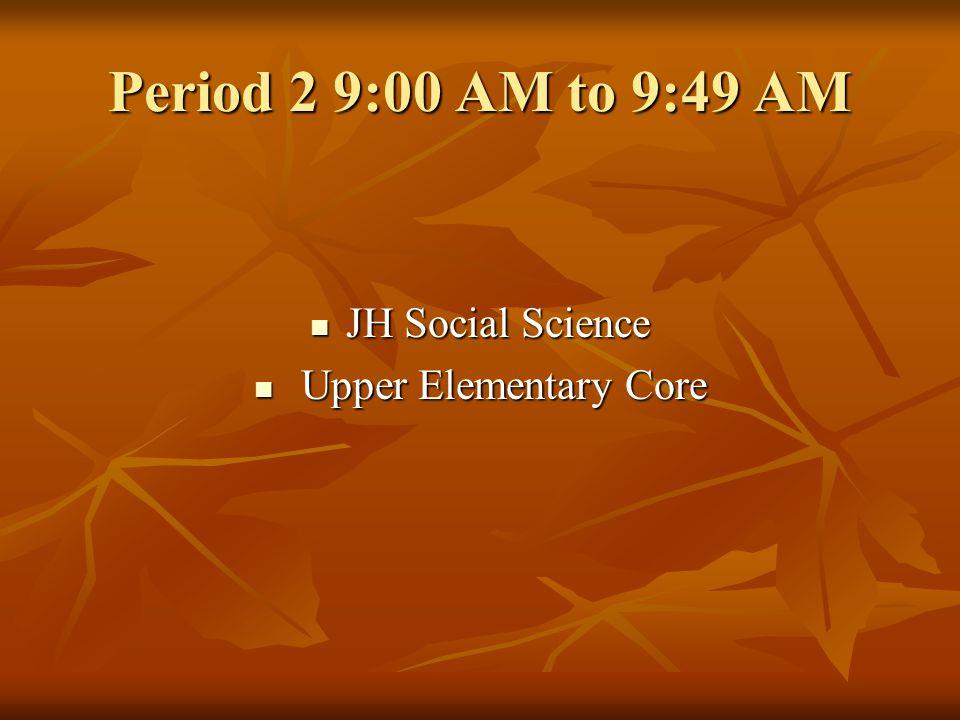 Period 1 8:07 AM to 8:56 AM JH Math Upper Elementary Core Upper Elementary Core