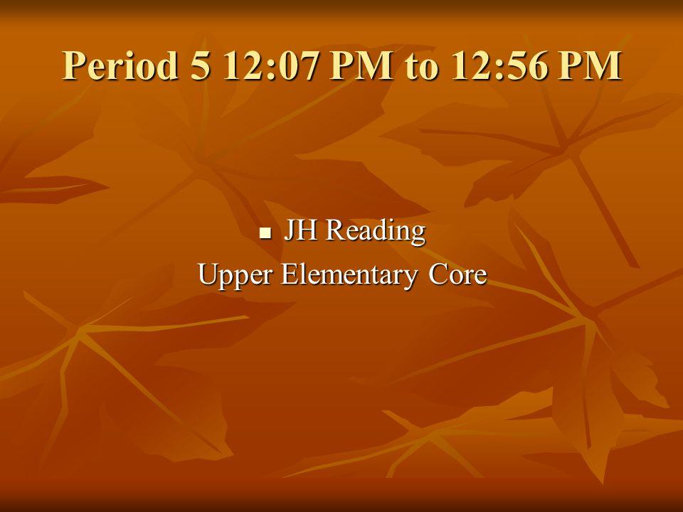 Period 4 10:46 AM to 12:03 PM JH Language Arts JH Language Arts Upper Elementary Core Upper Elementary Core
