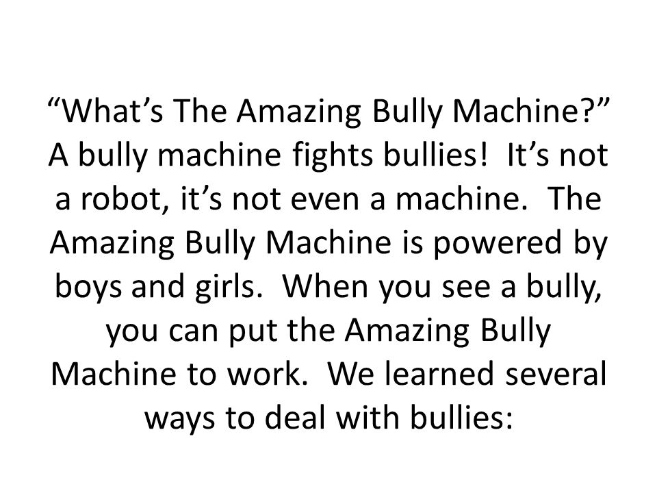 What's The Amazing Bully Machine A bully machine fights bullies.