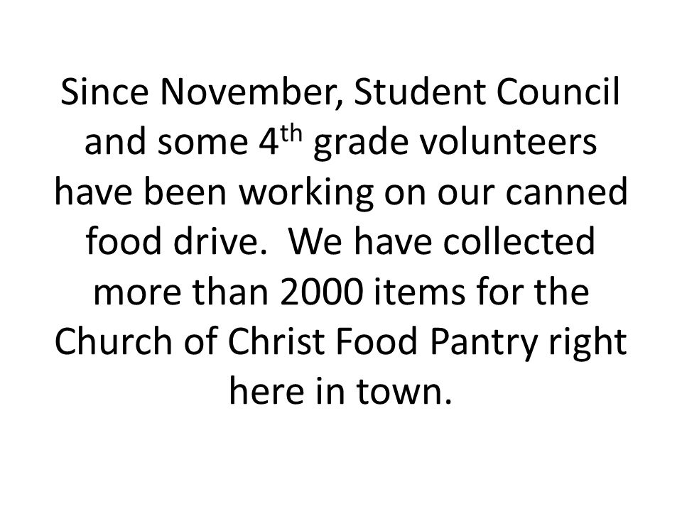 Since November, Student Council and some 4 th grade volunteers have been working on our canned food drive.