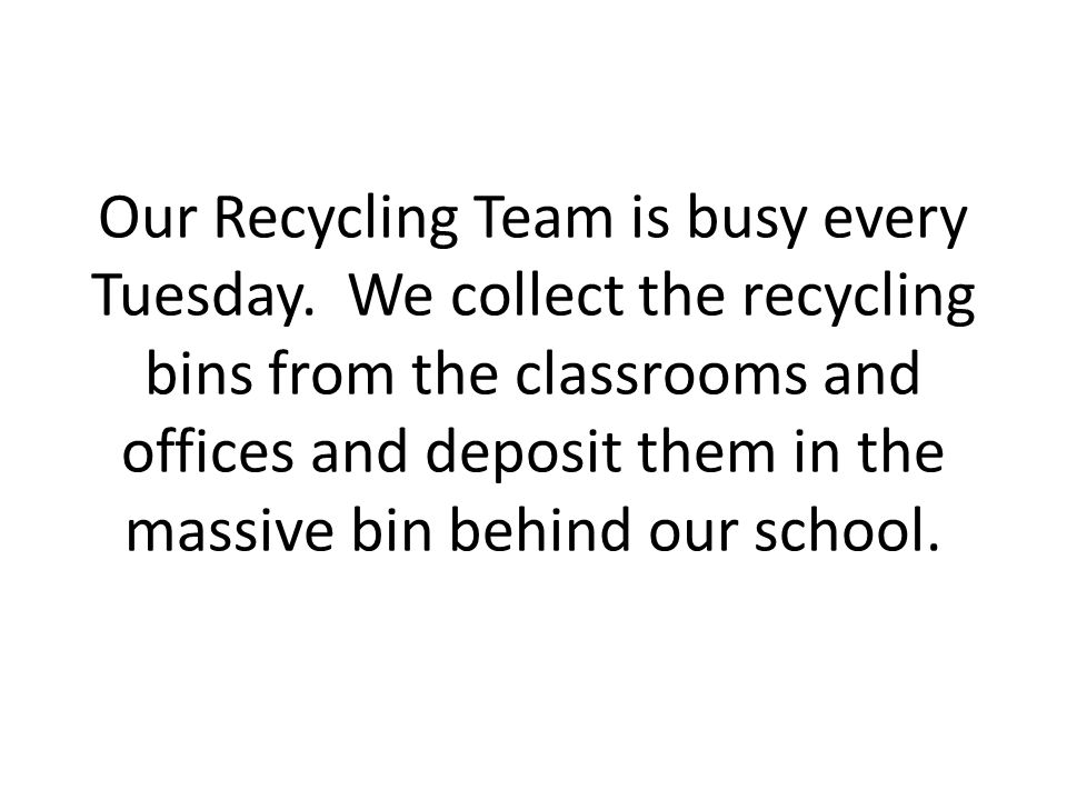 Our Recycling Team is busy every Tuesday.