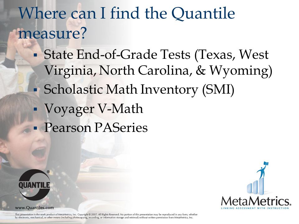 Where can I find the Quantile measure?  State End-of-Grade Tests (Texas, West Virginia, North Carolina, & Wyoming)  Scholastic Math Inventory (SMI)