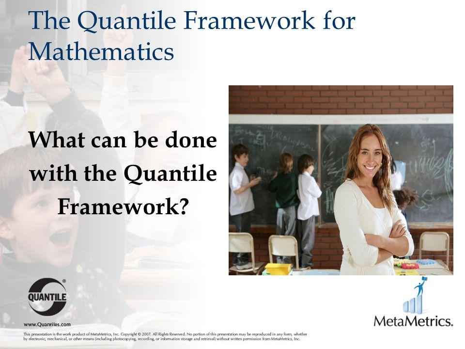 The Quantile Framework for Mathematics What can be done with the Quantile Framework?