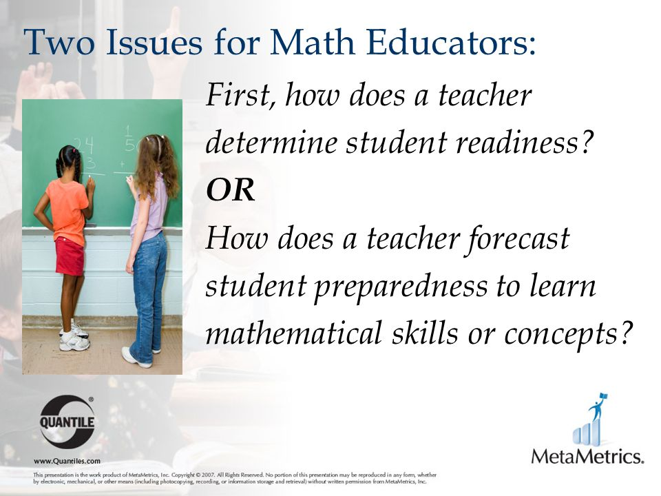 Two Issues for Math Educators: First, how does a teacher determine student readiness.