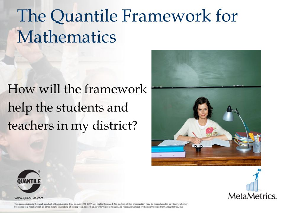 The Quantile Framework for Mathematics How will the framework help the students and teachers in my district?