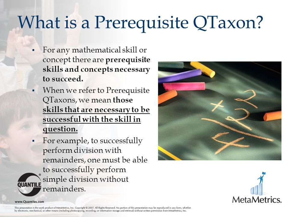 What is a Prerequisite QTaxon?  For any mathematical skill or concept there are prerequisite skills and concepts necessary to succeed.  When we refe