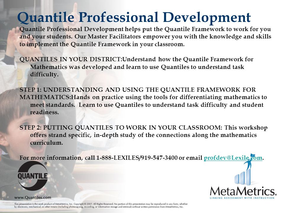 Quantile Professional Development helps put the Quantile Framework to work for you and your students.
