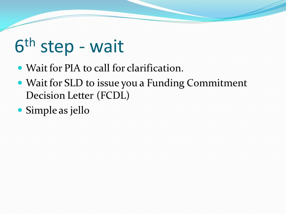 6 th step - wait Wait for PIA to call for clarification.