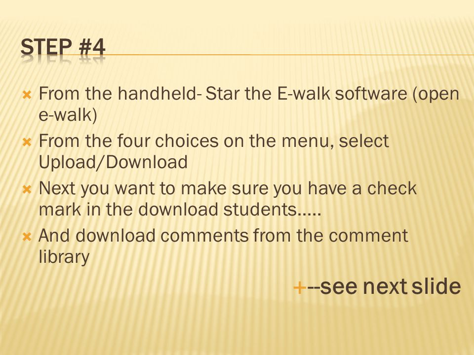  From the handheld- Star the E-walk software (open e-walk)  From the four choices on the menu, select Upload/Download  Next you want to make sure you have a check mark in the download students…..