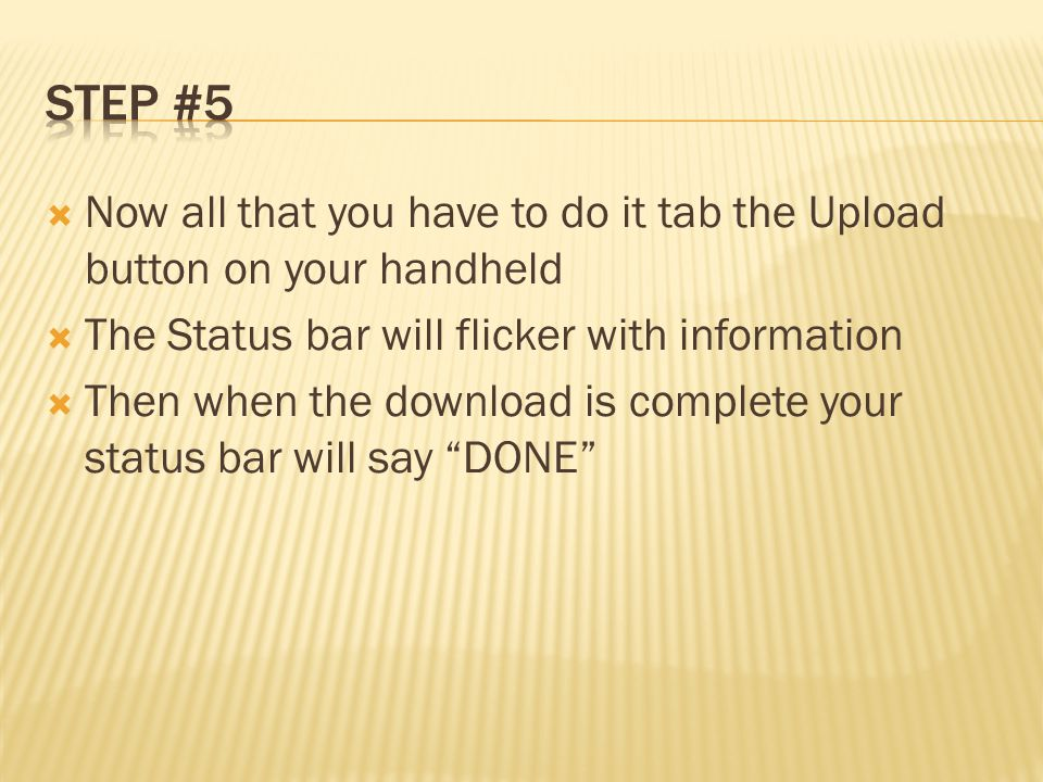  Now all that you have to do it tab the Upload button on your handheld  The Status bar will flicker with information  Then when the download is complete your status bar will say DONE
