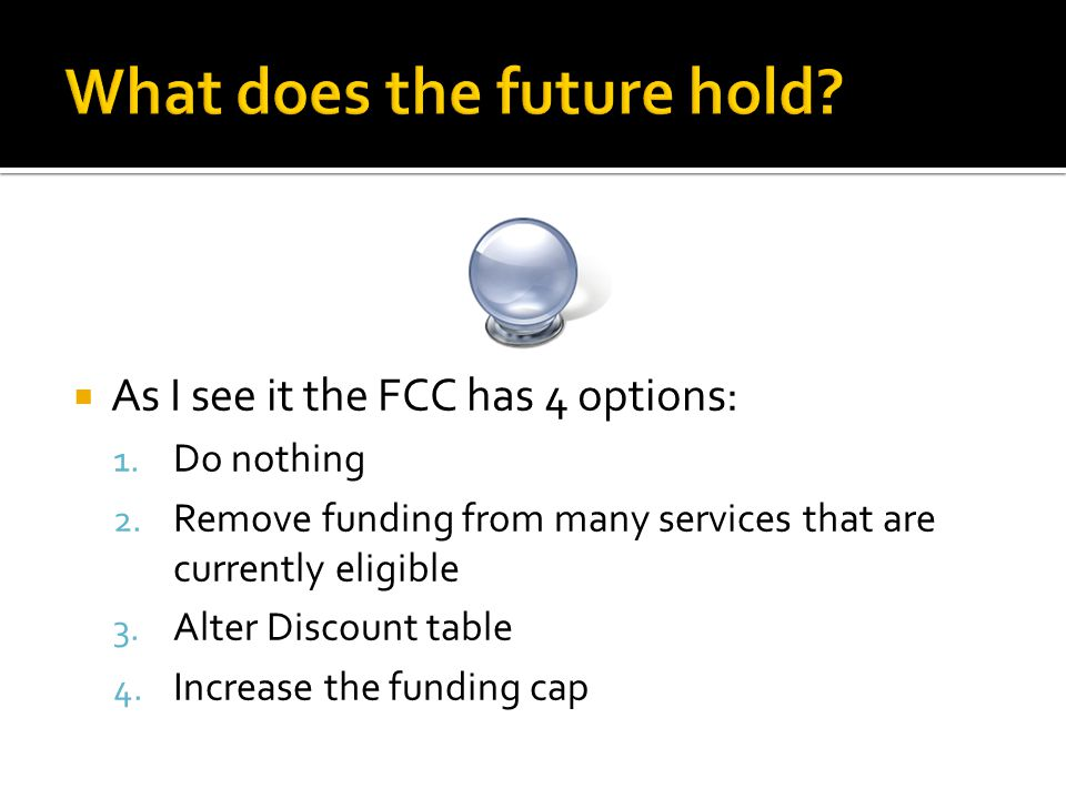  As I see it the FCC has 4 options: 1. Do nothing 2.