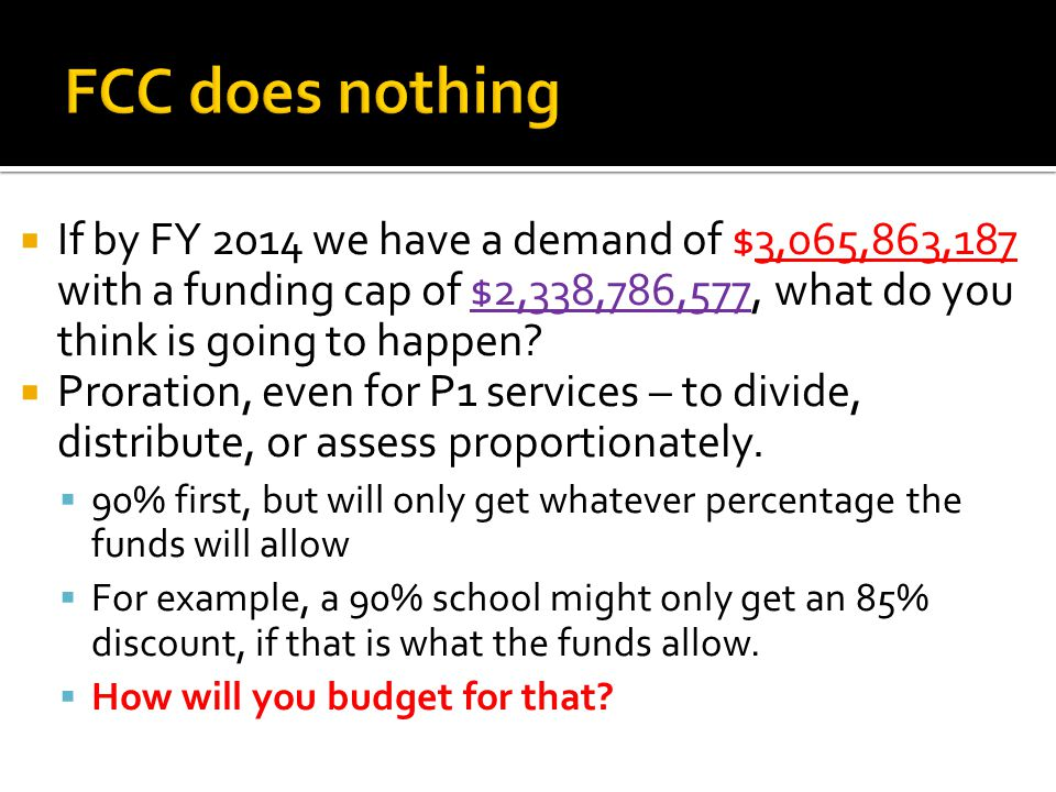  If by FY 2014 we have a demand of $3,065,863,187 with a funding cap of $2,338,786,577, what do you think is going to happen.