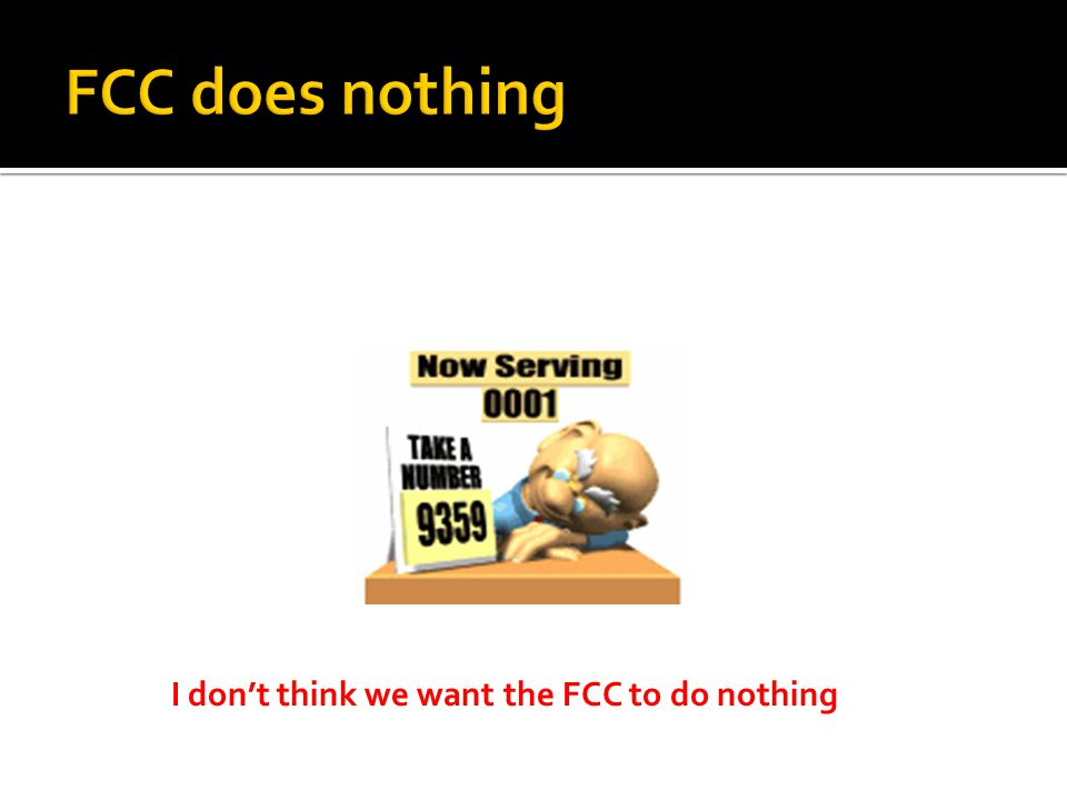 I don't think we want the FCC to do nothing