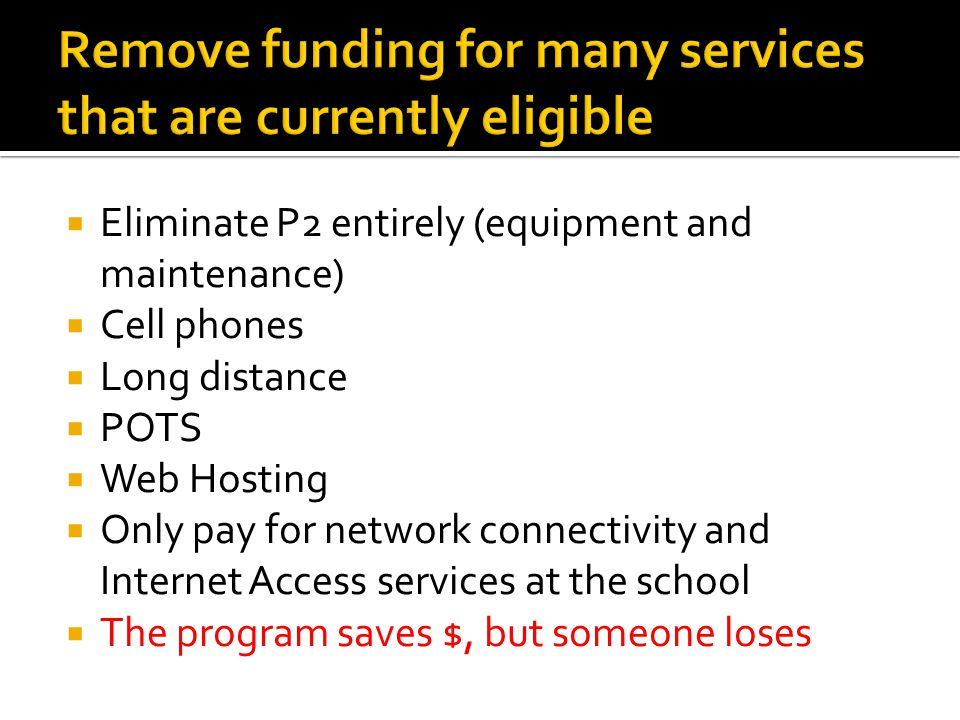  Eliminate P2 entirely (equipment and maintenance)  Cell phones  Long distance  POTS  Web Hosting  Only pay for network connectivity and Interne