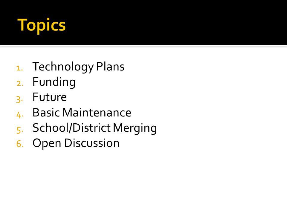 1. Technology Plans 2. Funding 3. Future 4. Basic Maintenance 5.