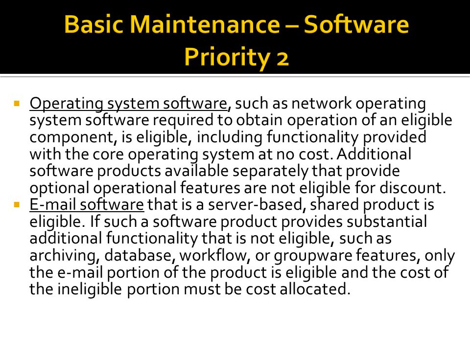  Operating system software, such as network operating system software required to obtain operation of an eligible component, is eligible, including functionality provided with the core operating system at no cost.