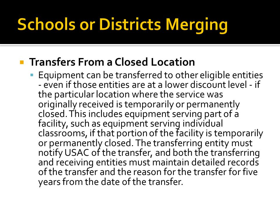  Transfers From a Closed Location  Equipment can be transferred to other eligible entities - even if those entities are at a lower discount level -