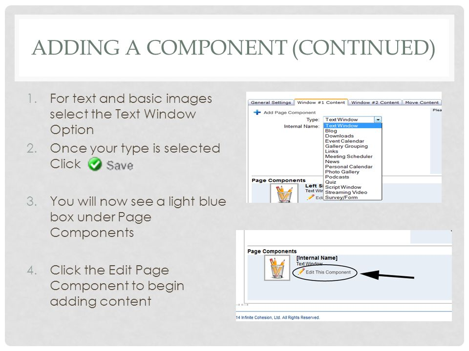 ADDING A COMPONENT (CONTINUED) 1.For text and basic images select the Text Window Option 2.Once your type is selected Click 3.You will now see a light blue box under Page Components 4.Click the Edit Page Component to begin adding content