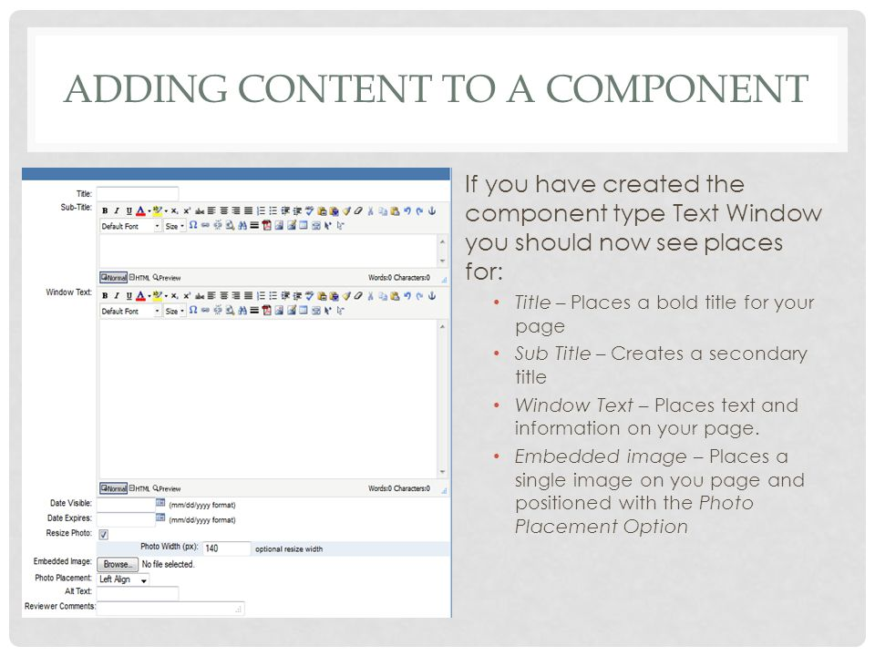 ADDING CONTENT TO A COMPONENT If you have created the component type Text Window you should now see places for: Title – Places a bold title for your page Sub Title – Creates a secondary title Window Text – Places text and information on your page.