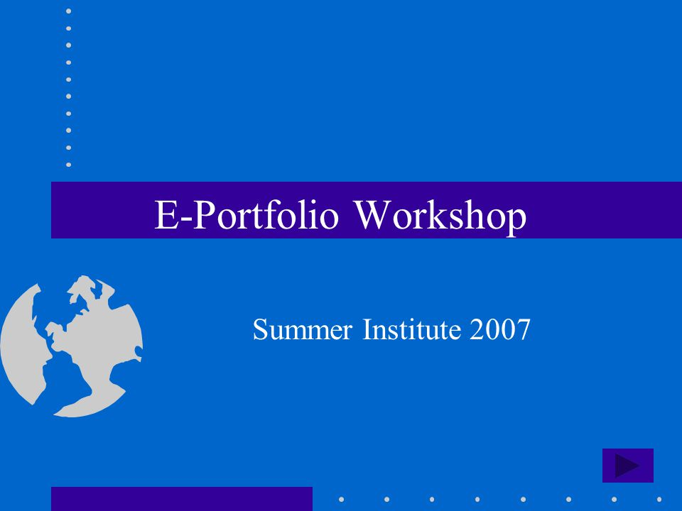 E-Portfolio Workshop Summer Institute 2007