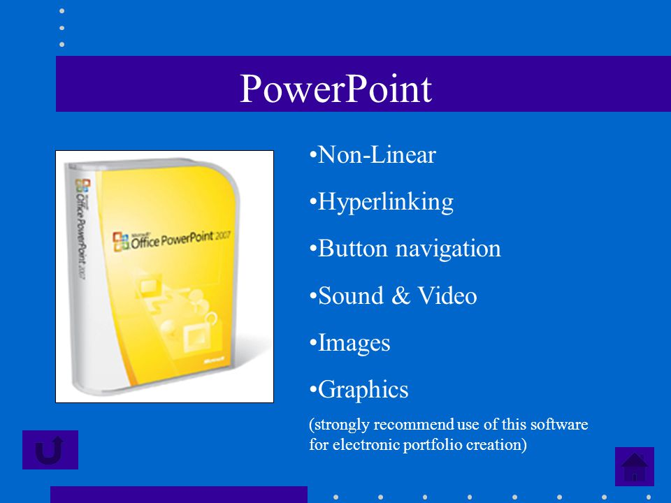 PowerPoint Non-Linear Hyperlinking Button navigation Sound & Video Images Graphics (strongly recommend use of this software for electronic portfolio c