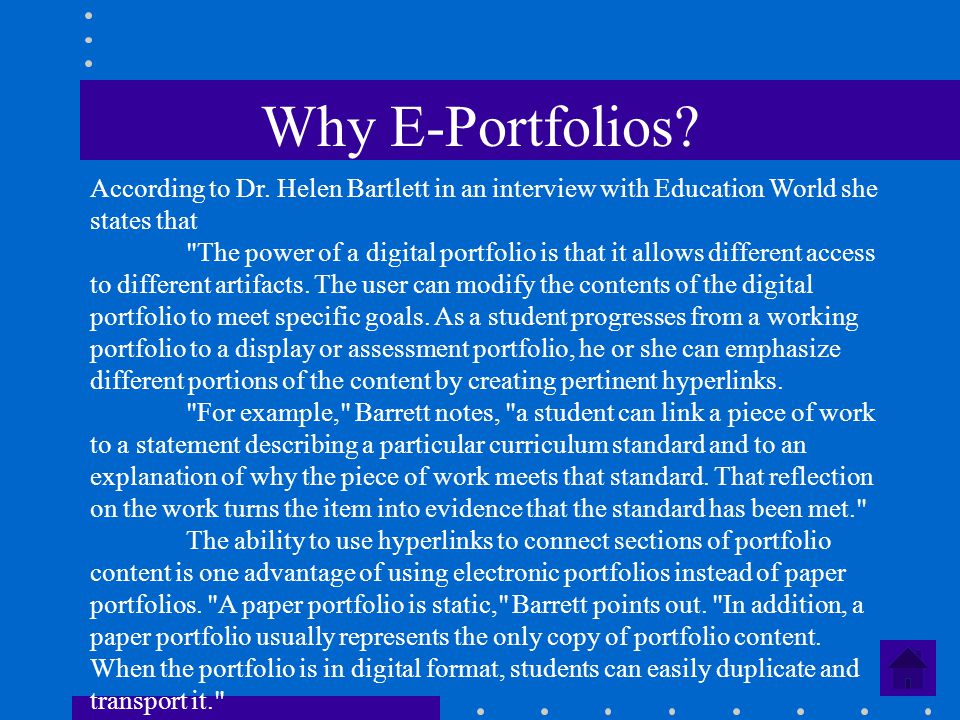 Why E-Portfolios? According to Dr. Helen Bartlett in an interview with Education World she states that