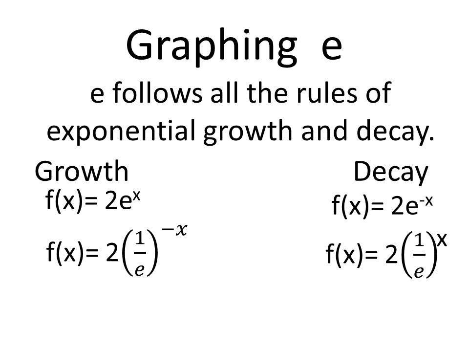 Graphing e e follows all the rules of exponential growth and decay.